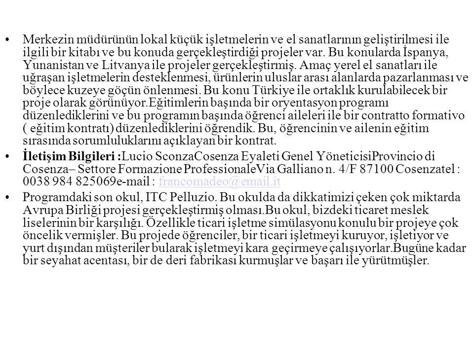 Merkezin müdürünün lokal küçük işletmelerin ve el sanatlarının geliştirilmesi ile ilgili bir kitabı ve bu konuda gerçekleştirdiği projeler var. Bu konularda İspanya, Yunanistan ve Litvanya ile projeler gerçekleştirmiş. Amaç yerel el sanatları ile uğraşan işletmelerin desteklenmesi, ürünlerin uluslar arası alanlarda pazarlanması ve böylece kuzeye göçün önlenmesi. Bu konu Türkiye ile ortaklık kurulabilecek bir proje olarak görünüyor.Eğitimlerin başında bir oryentasyon programı düzenlediklerini ve bu programın başında öğrenci aileleri ile bir contratto formativo ( eğitim kontratı) düzenlediklerini öğrendik. Bu, öğrencinin ve ailenin eğitim sırasında sorumluluklarını açıklayan bir kontrat.