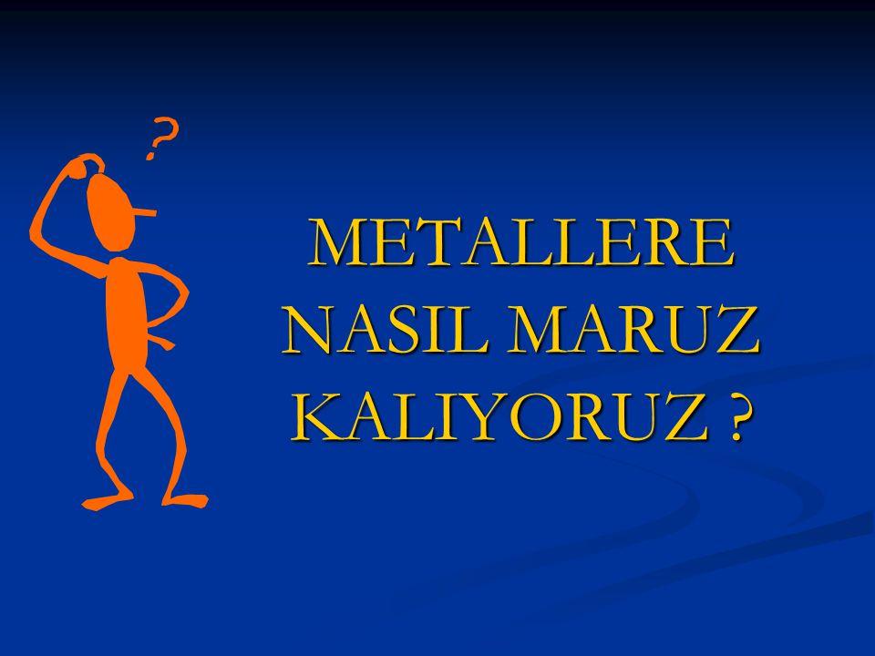 METALLERE NASIL MARUZ KALIYORUZ