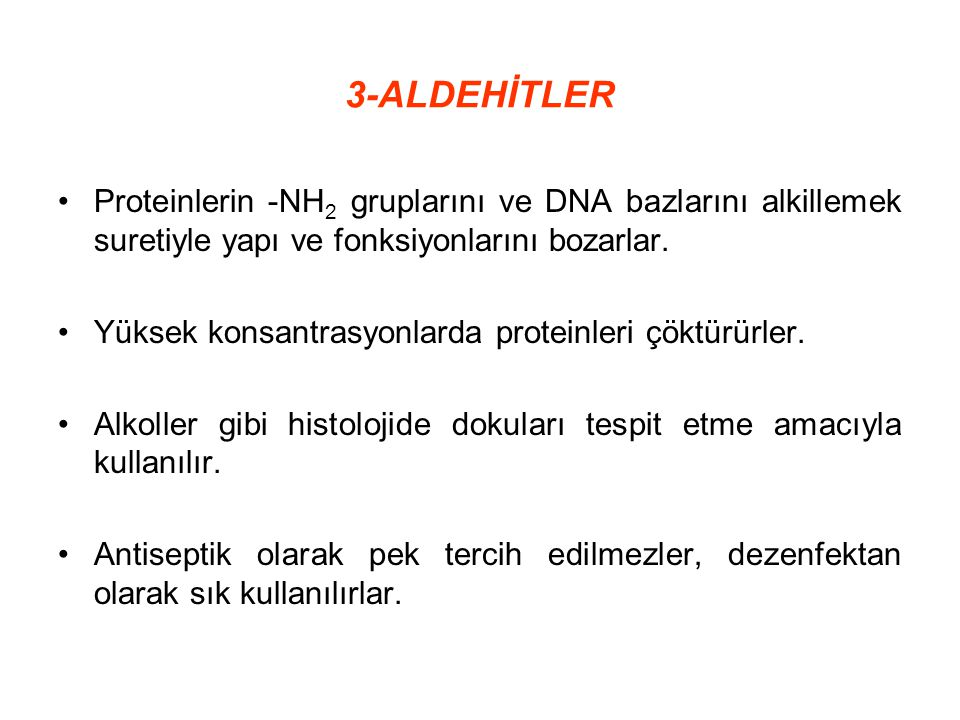 3-ALDEHİTLER Proteinlerin -NH2 gruplarını ve DNA bazlarını alkillemek suretiyle yapı ve fonksiyonlarını bozarlar.