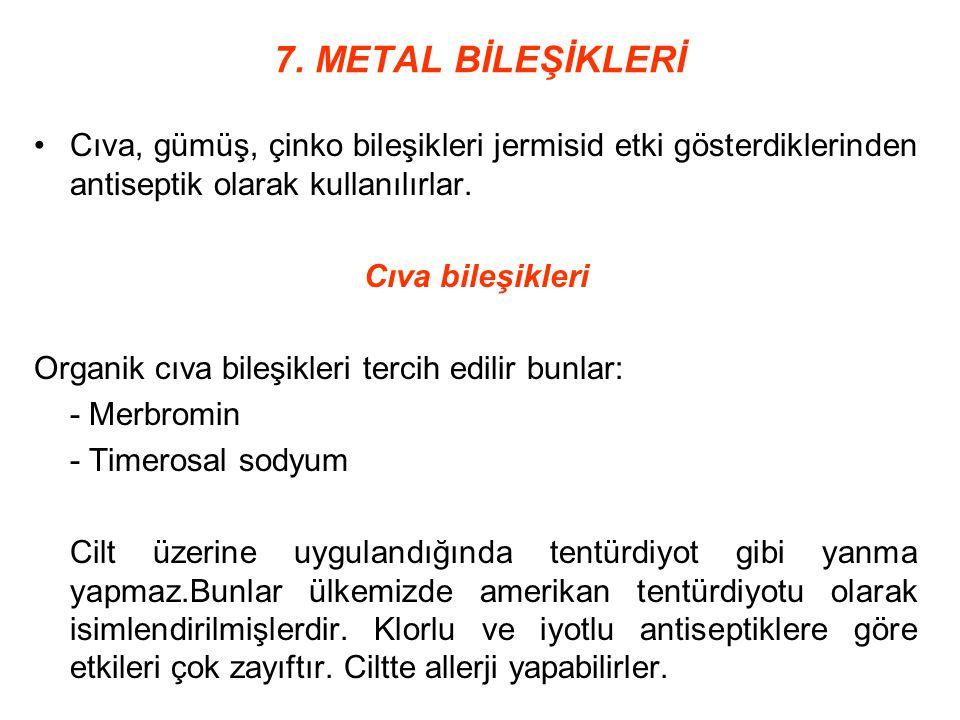 7. METAL BİLEŞİKLERİ Cıva, gümüş, çinko bileşikleri jermisid etki gösterdiklerinden antiseptik olarak kullanılırlar.
