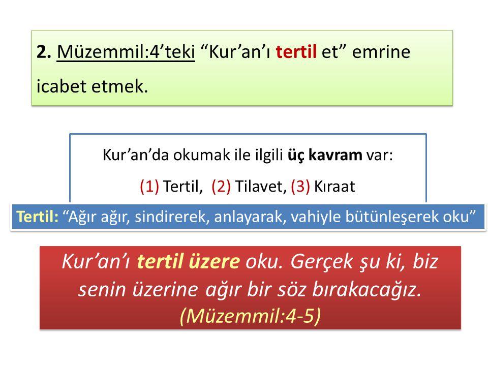 2. Müzemmil:4'teki Kur'an'ı tertil et emrine icabet etmek.