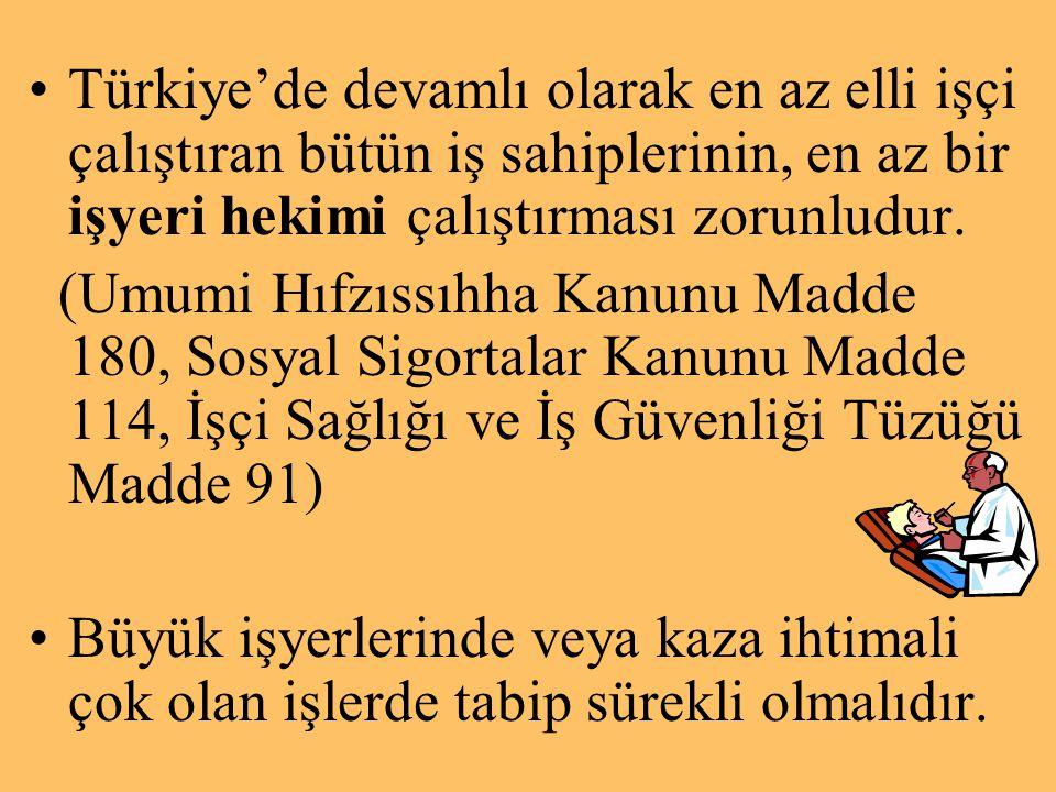 Türkiye'de devamlı olarak en az elli işçi çalıştıran bütün iş sahiplerinin, en az bir işyeri hekimi çalıştırması zorunludur.