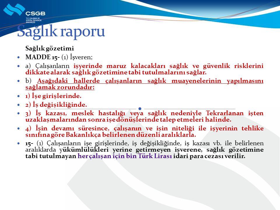 Sağlık raporu Sağlık gözetimi MADDE 15- (1) İşveren;