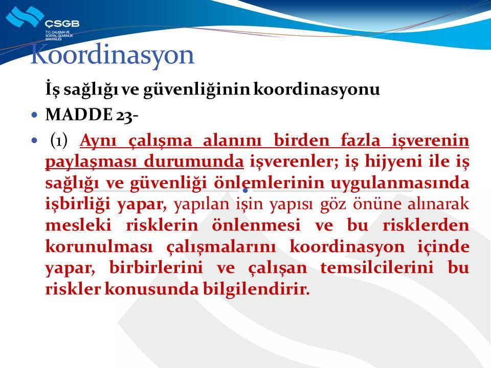 Koordinasyon İş sağlığı ve güvenliğinin koordinasyonu MADDE 23-
