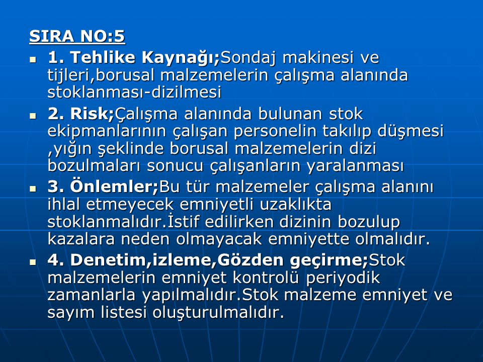SIRA NO:5 1. Tehlike Kaynağı;Sondaj makinesi ve tijleri,borusal malzemelerin çalışma alanında stoklanması-dizilmesi.