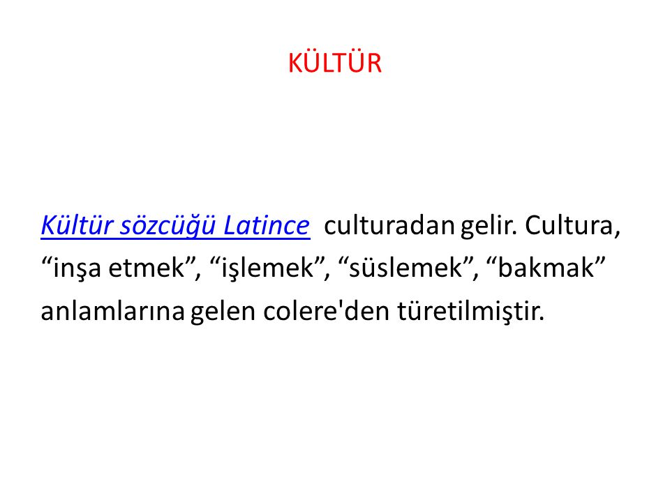 KÜLTÜR Kültür sözcüğü Latince culturadan gelir.