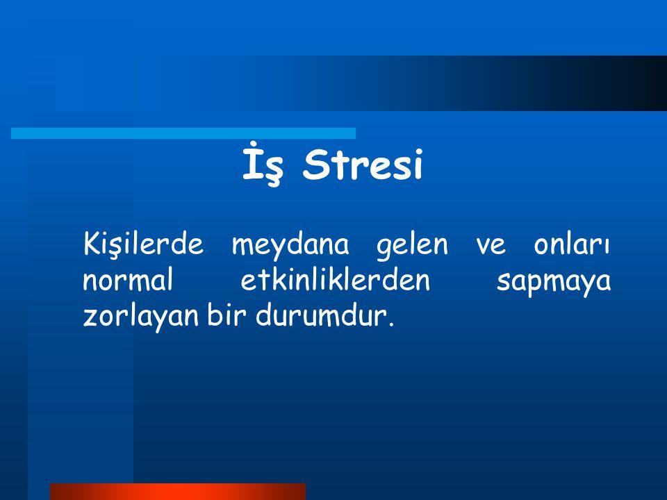 İş Stresi Kişilerde meydana gelen ve onları normal etkinliklerden sapmaya zorlayan bir durumdur.