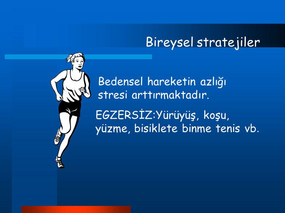 Bireysel stratejiler Bedensel hareketin azlığı stresi arttırmaktadır.