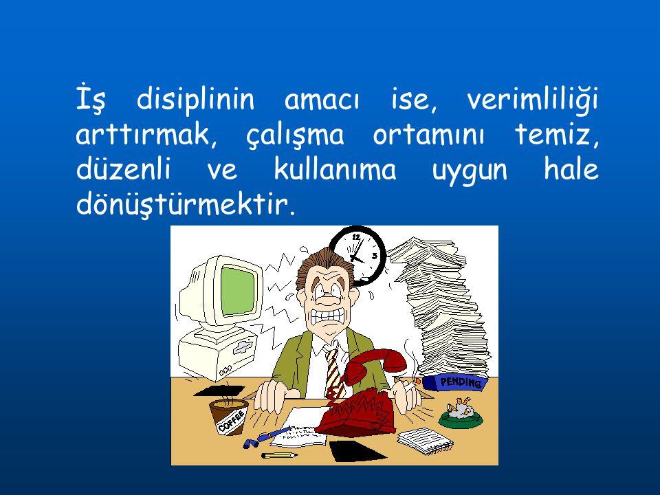 İş disiplinin amacı ise, verimliliği arttırmak, çalışma ortamını temiz, düzenli ve kullanıma uygun hale dönüştürmektir.