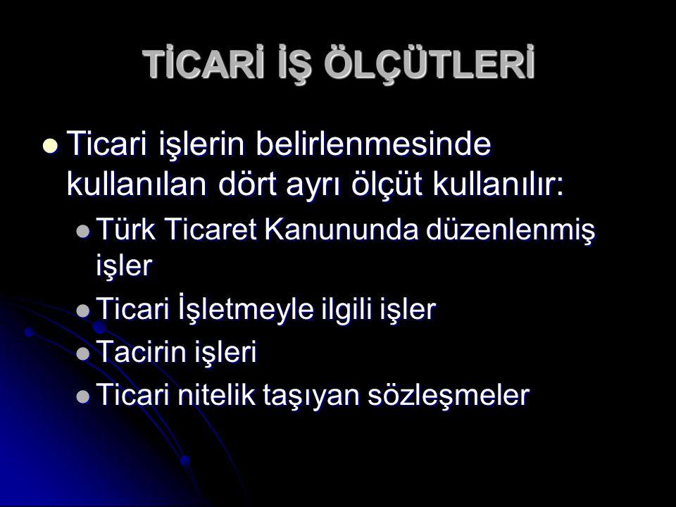 TİCARİ İŞ ÖLÇÜTLERİ Ticari işlerin belirlenmesinde kullanılan dört ayrı ölçüt kullanılır: Türk Ticaret Kanununda düzenlenmiş işler.