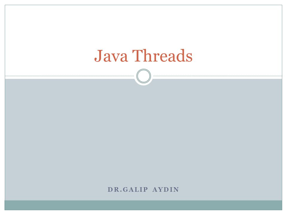 Java Threads Dr.Galip AYDIN