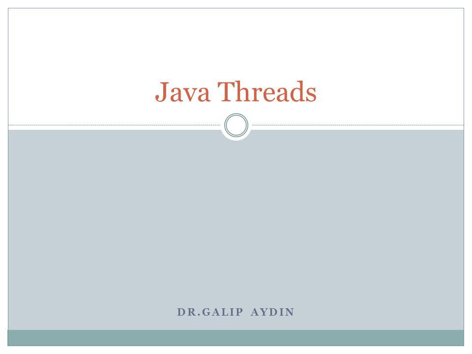 Java Threads Dr.Galip AYDIN