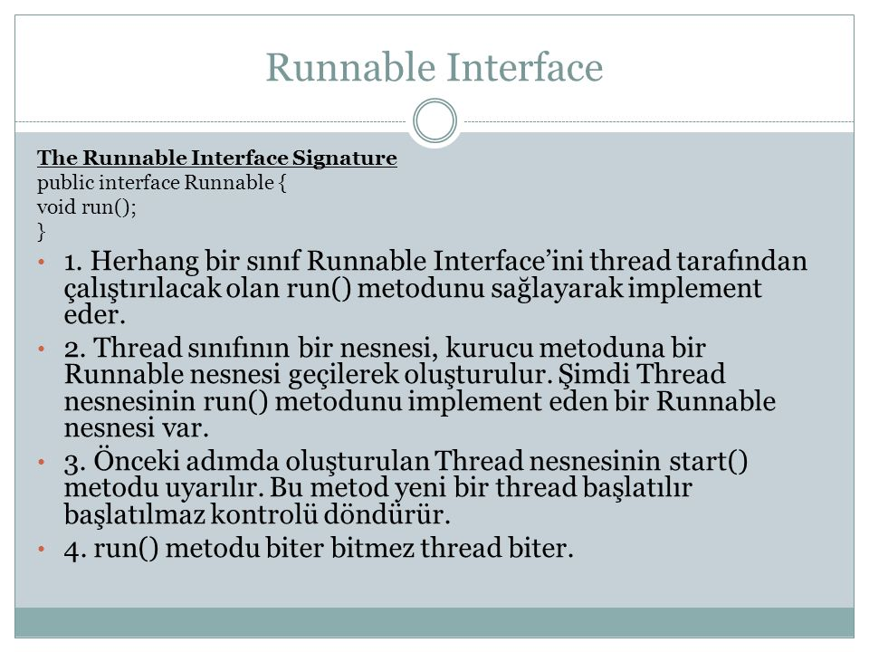 Runnable Interface The Runnable Interface Signature. public interface Runnable { void run(); }
