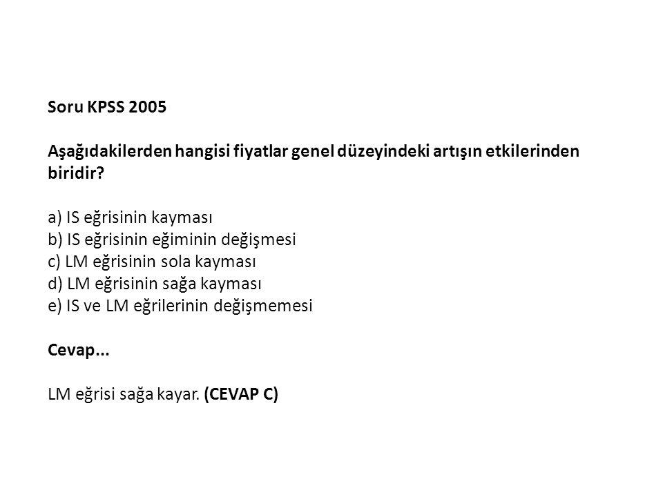 Soru KPSS 2005 Aşağıdakilerden hangisi fiyatlar genel düzeyindeki artışın etkilerinden biridir a) IS eğrisinin kayması.