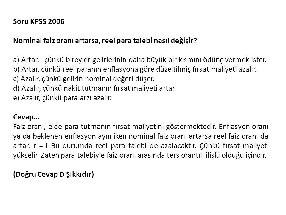 Soru KPSS 2006 Nominal faiz oranı artarsa, reel para talebi nasıl değişir