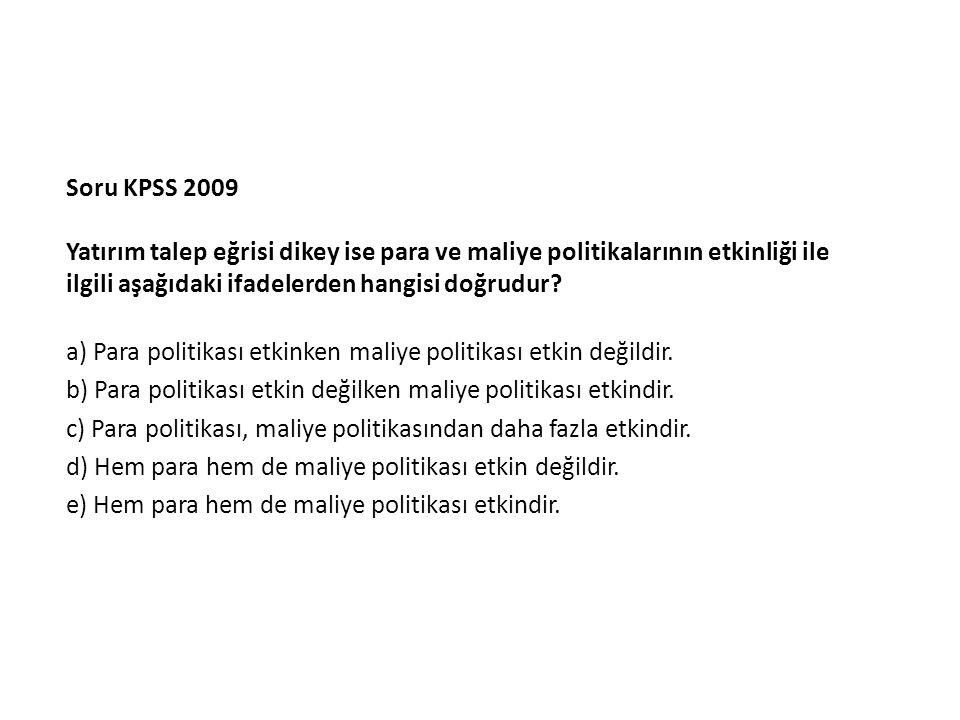 Soru KPSS 2009 Yatırım talep eğrisi dikey ise para ve maliye politikalarının etkinliği ile ilgili aşağıdaki ifadelerden hangisi doğrudur