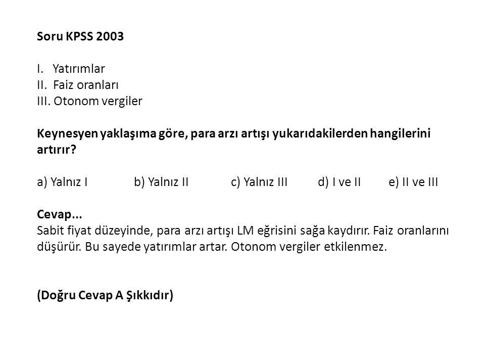 Soru KPSS 2003 I. Yatırımlar. II. Faiz oranları. III. Otonom vergiler.