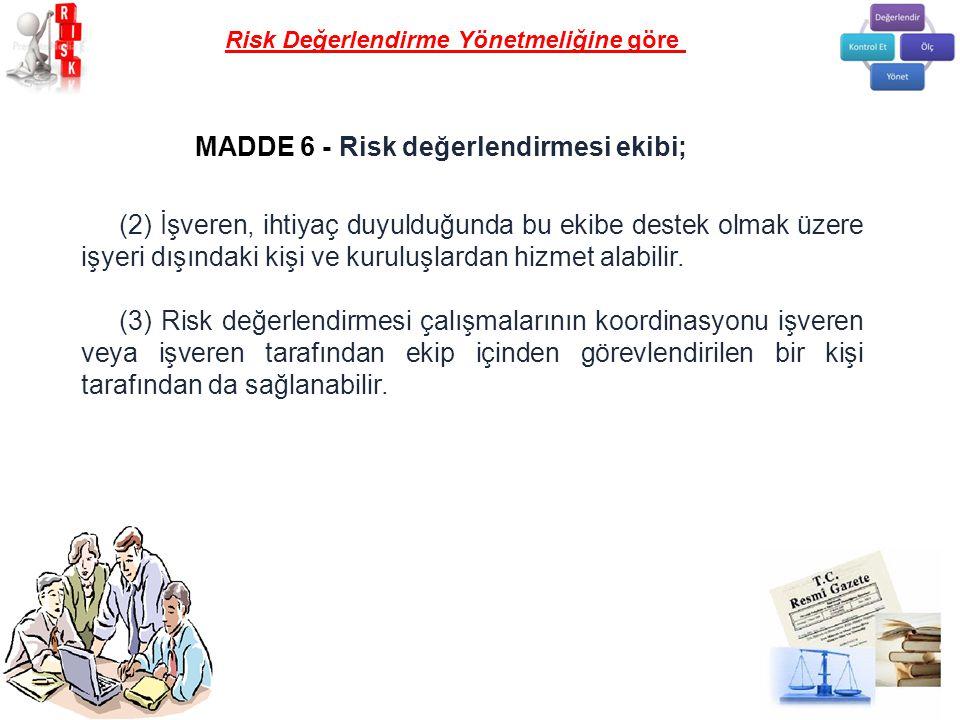 MADDE 6 - Risk değerlendirmesi ekibi;