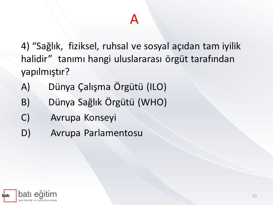 A 4) Sağlık, fiziksel, ruhsal ve sosyal açıdan tam iyilik halidir tanımı hangi uluslararası örgüt tarafından yapılmıştır