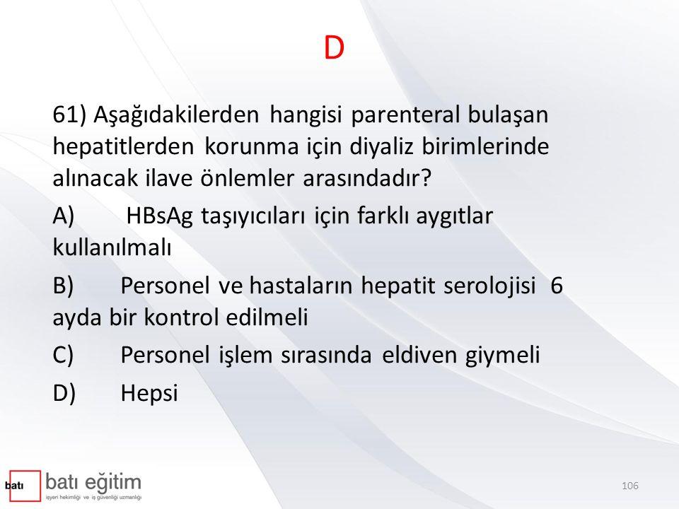 D 61) Aşağıdakilerden hangisi parenteral bulaşan hepatitlerden korunma için diyaliz birimlerinde alınacak ilave önlemler arasındadır