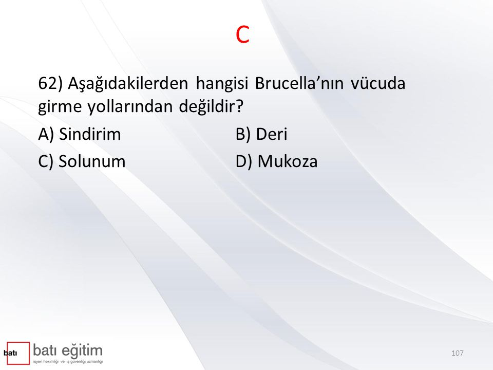 C 62) Aşağıdakilerden hangisi Brucella'nın vücuda girme yollarından değildir A) Sindirim B) Deri.