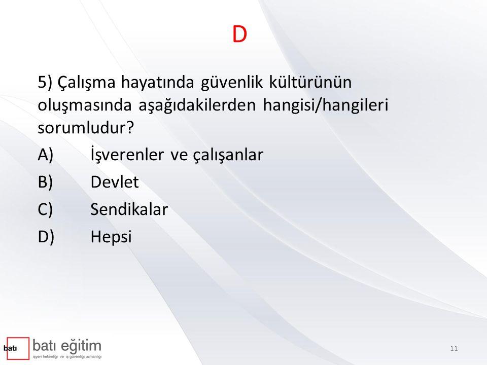 D 5) Çalışma hayatında güvenlik kültürünün oluşmasında aşağıdakilerden hangisi/hangileri sorumludur