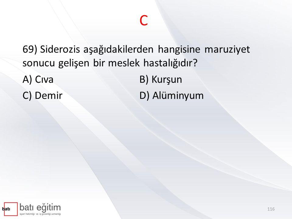 C 69) Siderozis aşağıdakilerden hangisine maruziyet sonucu gelişen bir meslek hastalığıdır A) Cıva B) Kurşun.