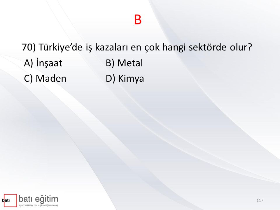 B 70) Türkiye'de iş kazaları en çok hangi sektörde olur