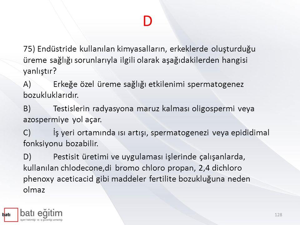 D 75) Endüstride kullanılan kimyasalların, erkeklerde oluşturduğu üreme sağlığı sorunlarıyla ilgili olarak aşağıdakilerden hangisi yanlıştır