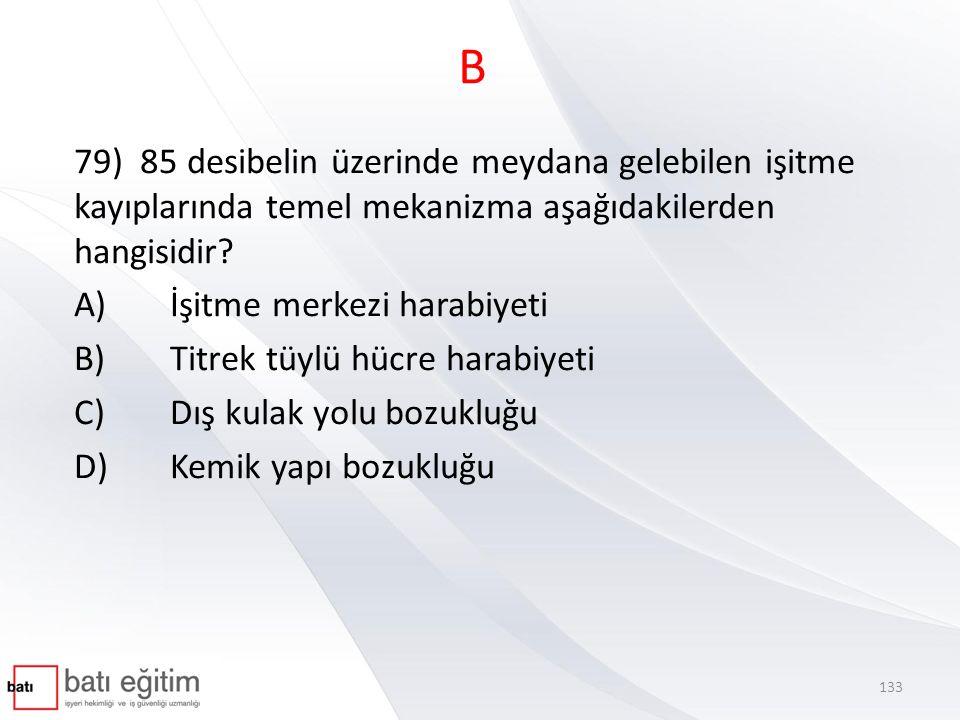 B 79) 85 desibelin üzerinde meydana gelebilen işitme kayıplarında temel mekanizma aşağıdakilerden hangisidir