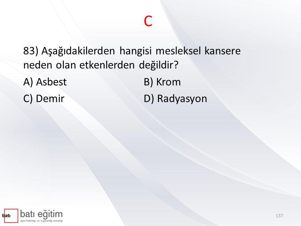 C 83) Aşağıdakilerden hangisi mesleksel kansere neden olan etkenlerden değildir A) Asbest B) Krom.