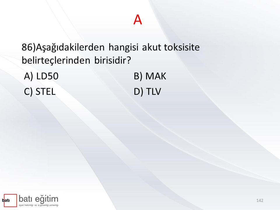 A 86)Aşağıdakilerden hangisi akut toksisite belirteçlerinden birisidir.