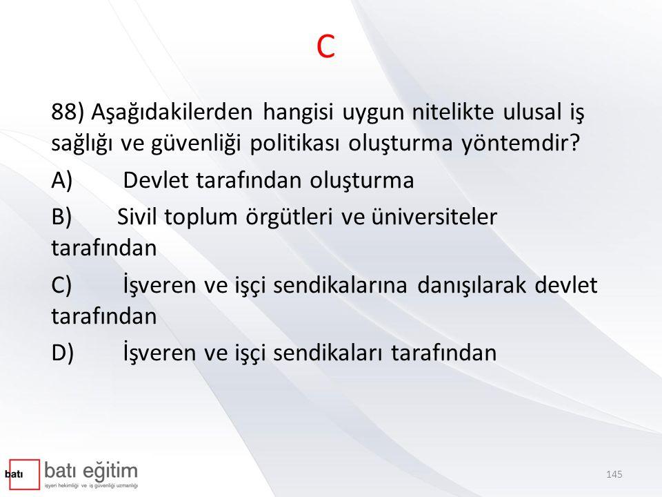 C 88) Aşağıdakilerden hangisi uygun nitelikte ulusal iş sağlığı ve güvenliği politikası oluşturma yöntemdir