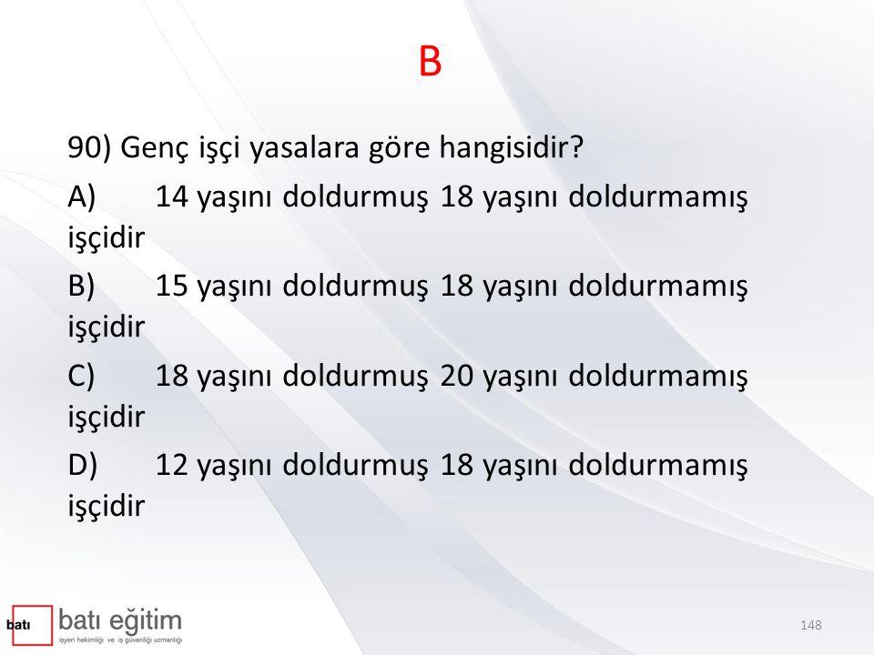 B 90) Genç işçi yasalara göre hangisidir