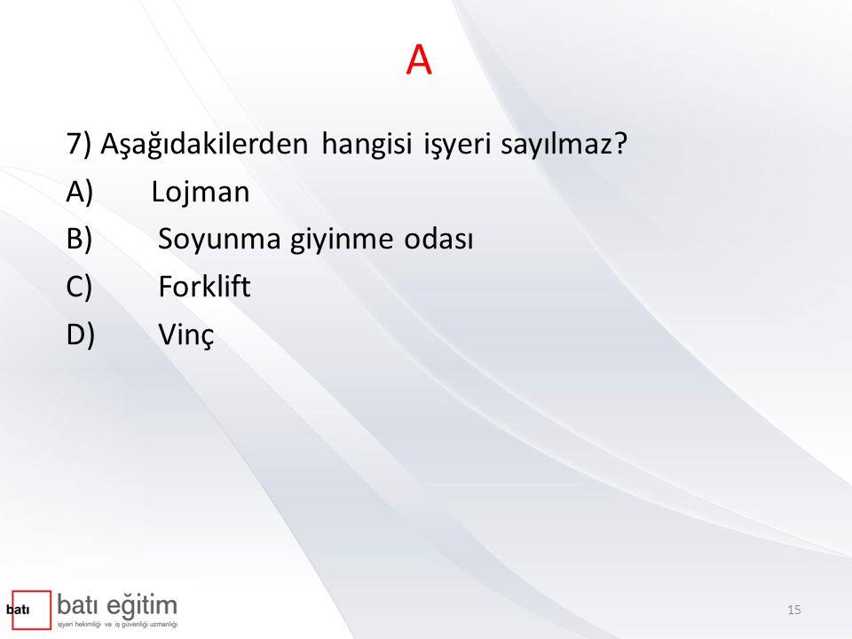 A 7) Aşağıdakilerden hangisi işyeri sayılmaz A) Lojman