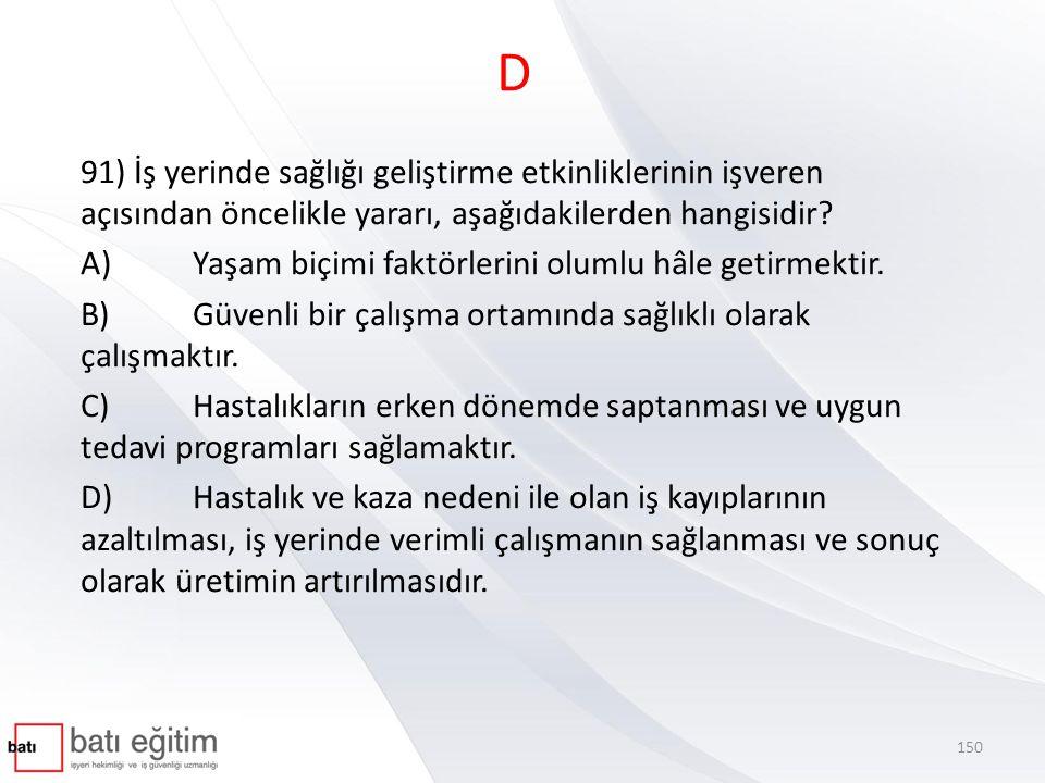 D 91) İş yerinde sağlığı geliştirme etkinliklerinin işveren açısından öncelikle yararı, aşağıdakilerden hangisidir