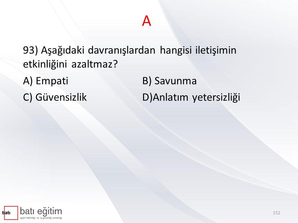 A 93) Aşağıdaki davranışlardan hangisi iletişimin etkinliğini azaltmaz.