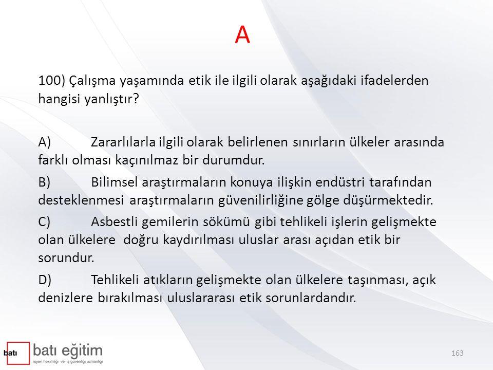 A 100) Çalışma yaşamında etik ile ilgili olarak aşağıdaki ifadelerden hangisi yanlıştır