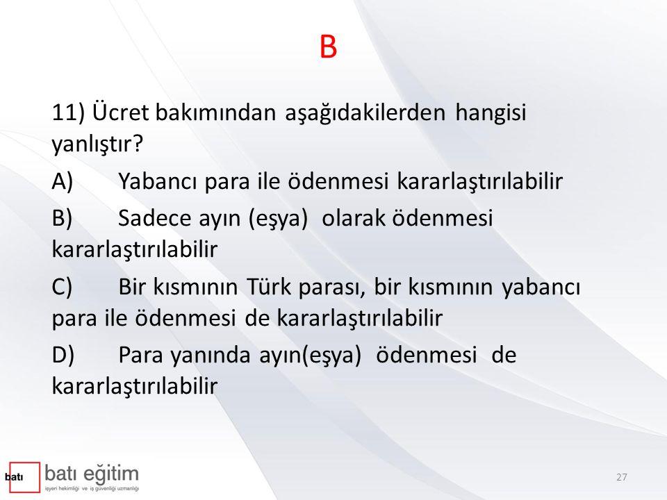 B 11) Ücret bakımından aşağıdakilerden hangisi yanlıştır