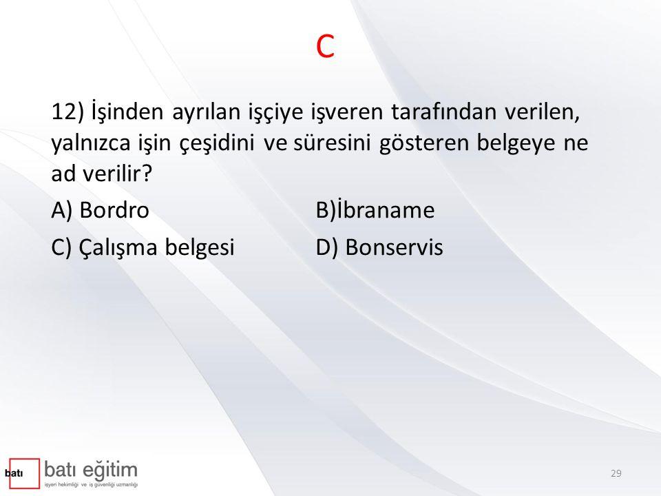 C 12) İşinden ayrılan işçiye işveren tarafından verilen, yalnızca işin çeşidini ve süresini gösteren belgeye ne ad verilir