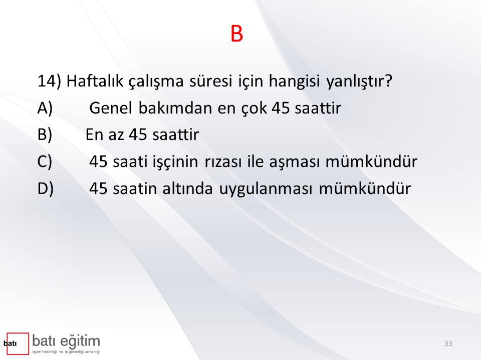 B 14) Haftalık çalışma süresi için hangisi yanlıştır