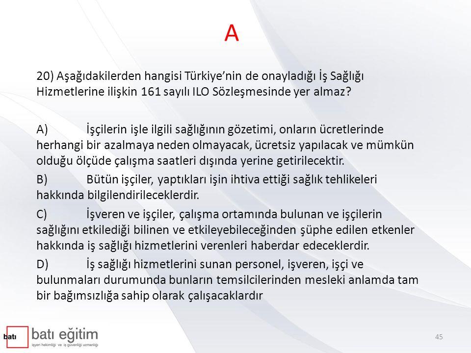 A 20) Aşağıdakilerden hangisi Türkiye'nin de onayladığı İş Sağlığı Hizmetlerine ilişkin 161 sayılı ILO Sözleşmesinde yer almaz