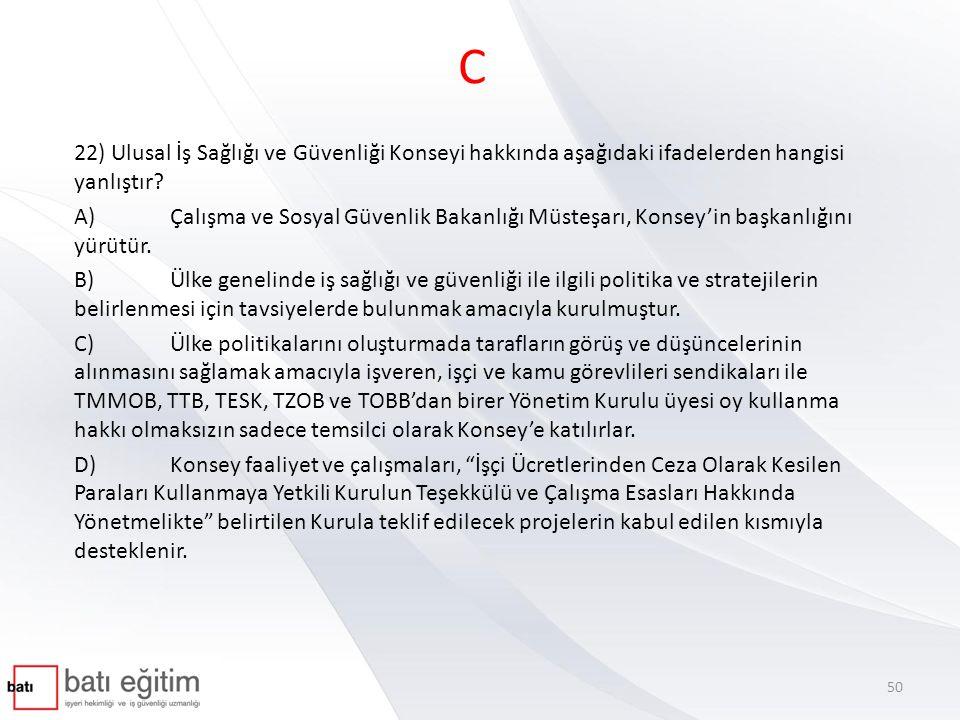 C 22) Ulusal İş Sağlığı ve Güvenliği Konseyi hakkında aşağıdaki ifadelerden hangisi yanlıştır