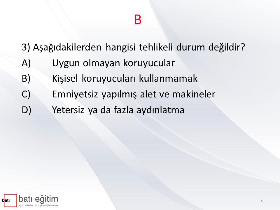 B 3) Aşağıdakilerden hangisi tehlikeli durum değildir