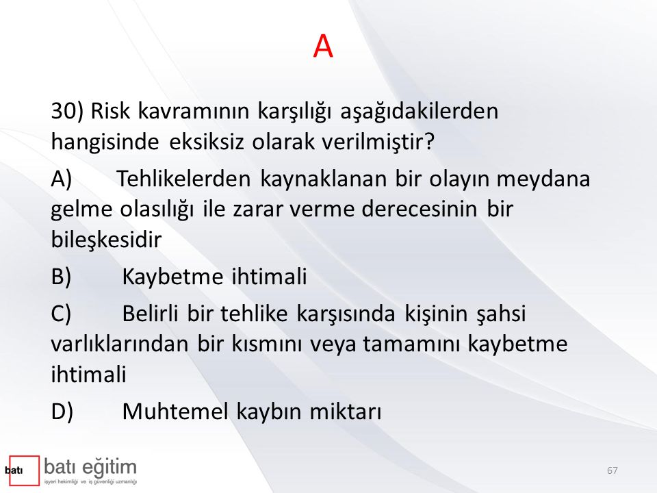 A 30) Risk kavramının karşılığı aşağıdakilerden hangisinde eksiksiz olarak verilmiştir