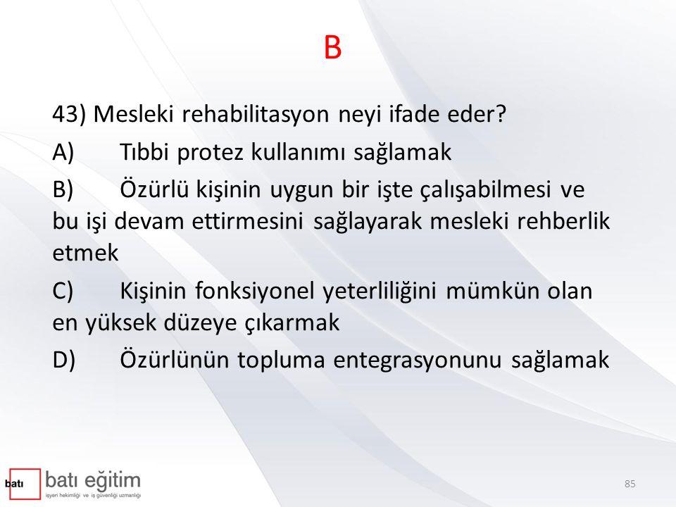 B 43) Mesleki rehabilitasyon neyi ifade eder