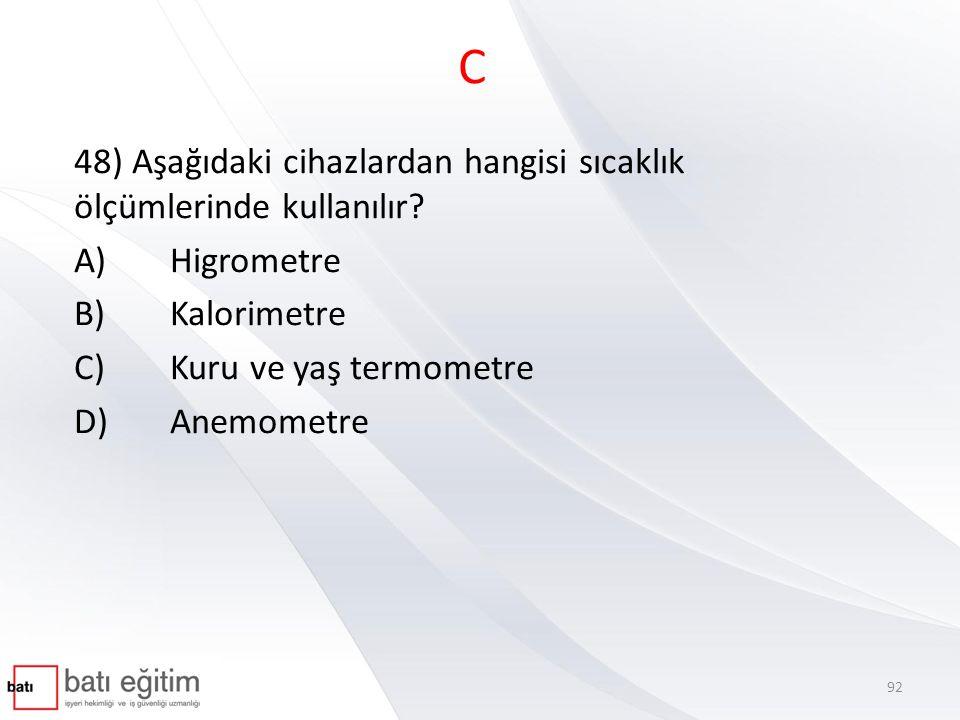 C 48) Aşağıdaki cihazlardan hangisi sıcaklık ölçümlerinde kullanılır