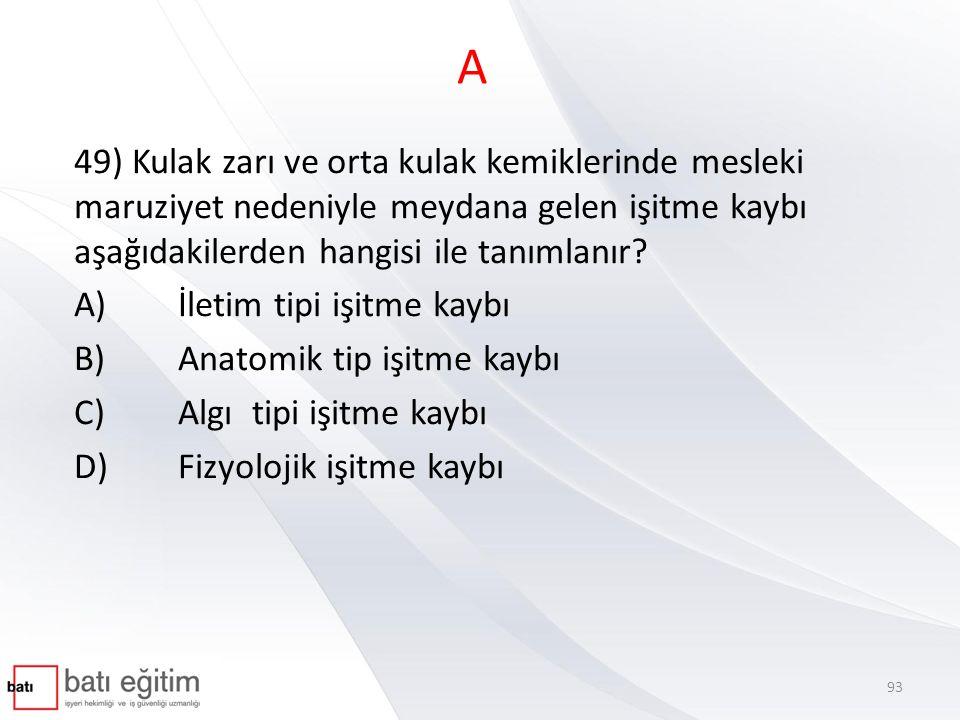 A 49) Kulak zarı ve orta kulak kemiklerinde mesleki maruziyet nedeniyle meydana gelen işitme kaybı aşağıdakilerden hangisi ile tanımlanır