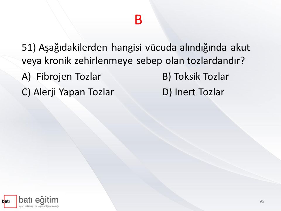 B 51) Aşağıdakilerden hangisi vücuda alındığında akut veya kronik zehirlenmeye sebep olan tozlardandır