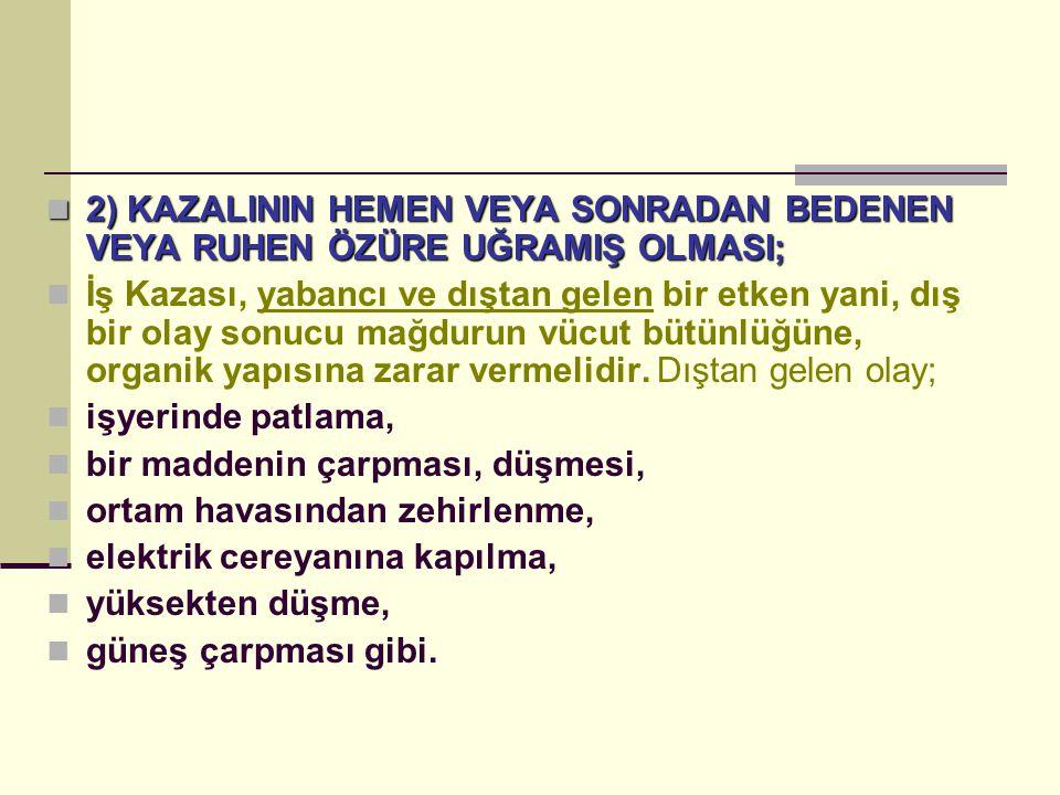2) KAZALININ HEMEN VEYA SONRADAN BEDENEN VEYA RUHEN ÖZÜRE UĞRAMIŞ OLMASI;